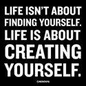 Life-in-about-creating-yourself